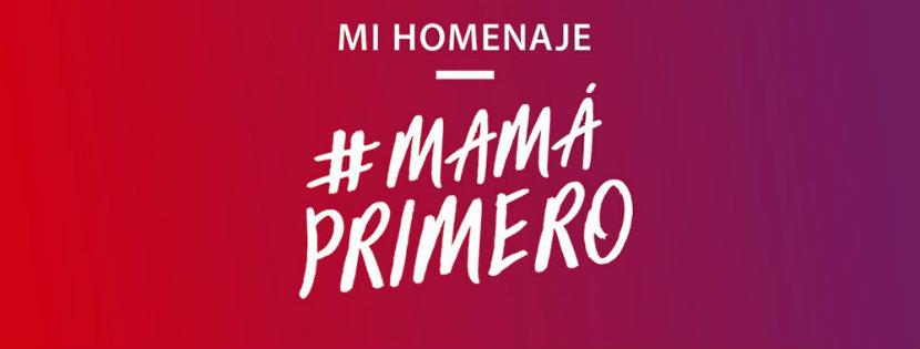 #MamáPrimero